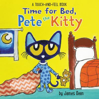 Time for Bed, Pete the Kitty - A Touch and Feel Book