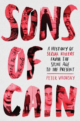 Sons of Cain - A History of Serial Killers from the Stone Age to the Present