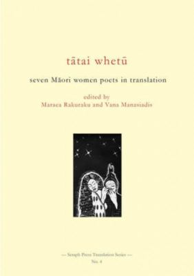Tatai Whetu: Seven Maori Women Poets in Translation