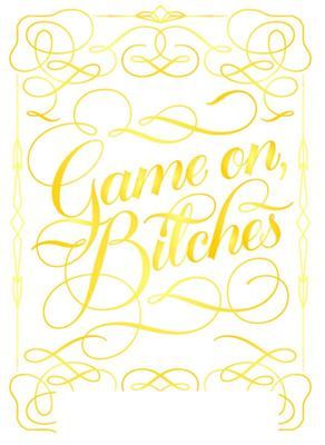 Game On, Bitches Playing Cards
