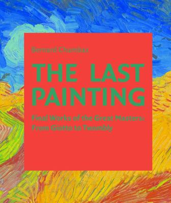 The Last Painting - Final Works of the Great Masters