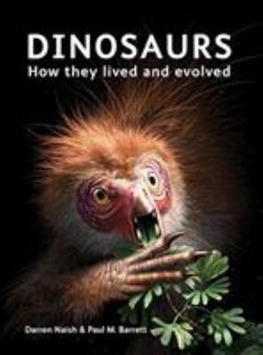 Dinosaurs - How They Lived and Evolved
