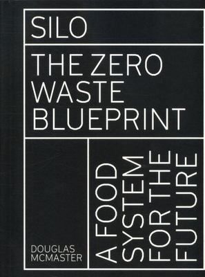 Silo - The Zero Waste Blueprint - A Food System for the Future