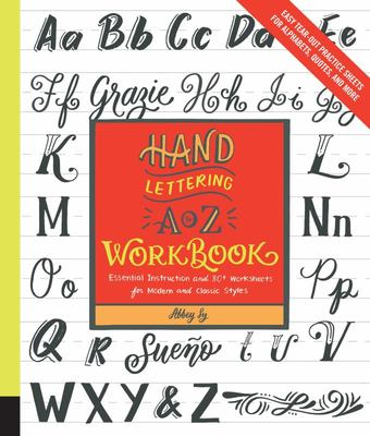 Hand Lettering a to Z Workbook: Essential Instruction and 80+ Worksheets for Modern and Classic Styles--Easy Tear-Out Practice Sheets for Alphabets, Quotes, and More
