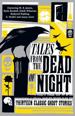 Tales from the Dead of Night - Thirteen Classic Ghost Stories