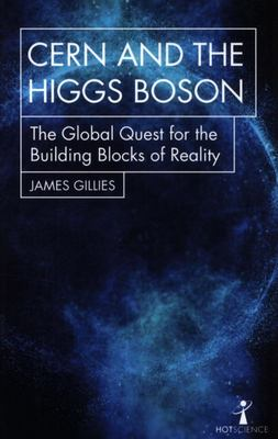 CERN and the Higgs Boson - The Global Quest for the Building Blocks of Reality