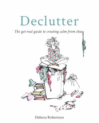 Declutter - The Get-Real Guide to Creating Calm from Chaos