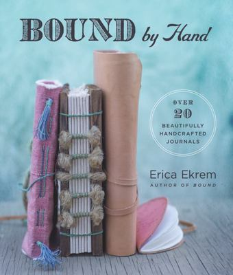 Bound by Hand - Over 20 Beautifully Handcrafted Journals