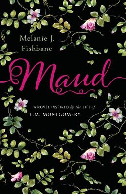 Maud - A Novel Inspired by the Life of L. M. Montgomery