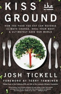Kiss the Ground - How the Food You Eat Can Reverse Climate Change, Heal Your Body and Ultimately Save Our World
