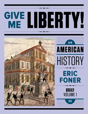 Give Me Liberty! - An American History, Brief