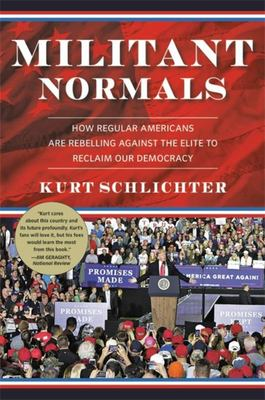 The Militant Normals - How Regular Americans Are Rebelling Against the Elite to Reclaim Our Democracy (US ed)