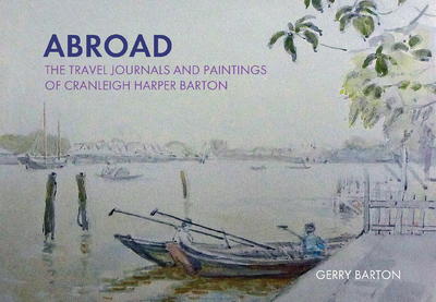 Abroad: The Travel Journals and Paintings of Cranleigh Harper Barton