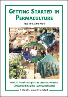 Getting Started in PermacultureOver 50 DIY Projects for House & Garden Using Recycled Materials