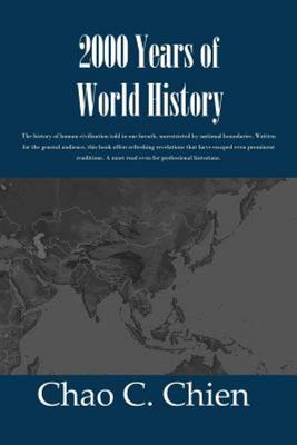 2000 Years of World History - The History of Human Civilization Told in One Breath, Unrestricted by National Boundaries. Written for the General Audience, the Book Offers Refreshing Revelations That Have Escaped Prominent Renditions. a Must Read for Even