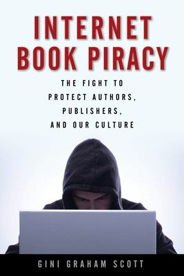 Internet Book Piracy : The Fight to Protect Authors , Publishers , and Our Culture