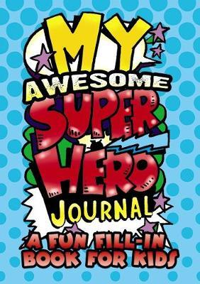 My Awesome Superhero Journal - A Fun Fill-In Book for Kids