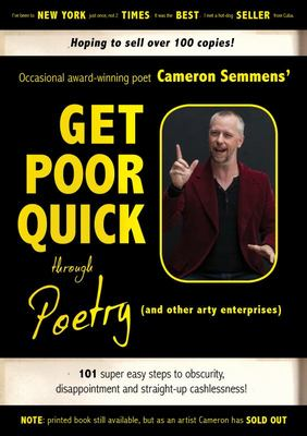 Get Poor Quick Through Poetry (and Other Arty Enterprises) - 101 Super Easy Steps to Obscurity, Disappointment and Straight-Up Cashlessness!
