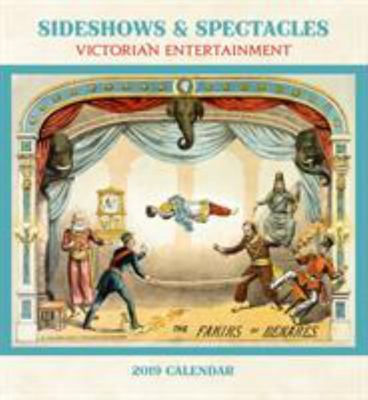 2019 Wall Calendar Sideshows & Spectacles Victorian Entertainment
