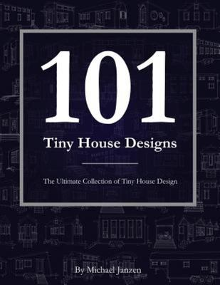 101 Tiny House Designs - The Ultimate Collection of Tiny House Design
