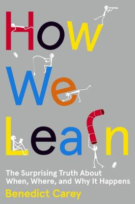 How We Learn - The Surprising Truth about When, Where, and Why It Happens