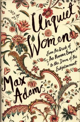 Unquiet Women - From the Dusk of the Roman Empire to the Dawn of the Enlightenment