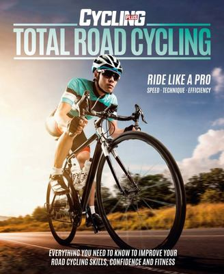 Total Road Cycling - Everything You Need to Know to Build Your Road Cycling Skill