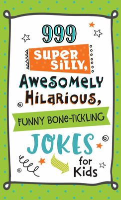 999 Super Silly Awesomely Hilarious Jokes for Kids