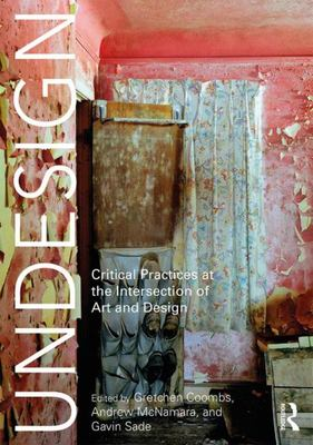 Undesign - Critical Practices at the Intersection of Art and Design