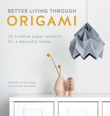 Better Living Through Origami - 20 Creative Paper Projects for a Beautiful Home