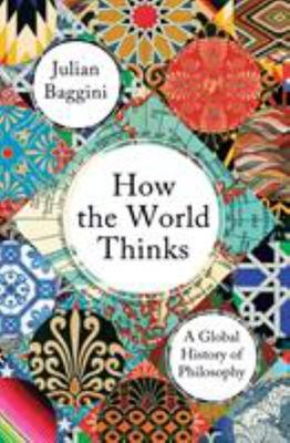 How the World Thinks - A Global History of Philosophy
