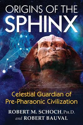 Origins of the Sphinx Celestial Guardian of Pre-Pharaonic Civilization