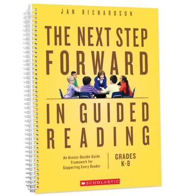 The Next Step Forward in Guided Reading An Assess-Decide-Guide Framework for Supporting Every Reader K-8