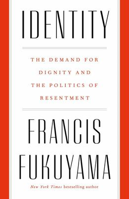 Identity - The Demand for Dignity and the Politics of Resentment