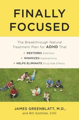 Finally Focused - The Breakthrough Natural Treatment Plan for ADHD That Restores Attention, Minimizes Hyperactivity, and Helps Eliminate Drug Side Effects