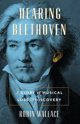 Hearing Beethoven - A Story of Musical Loss and Discovery