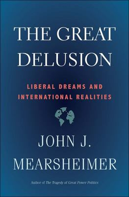 The Great Delusion - Liberal Dreams and International Realities