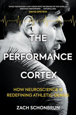 The Performance Cortex - How Neuroscience Is Redefining Athletic Genius