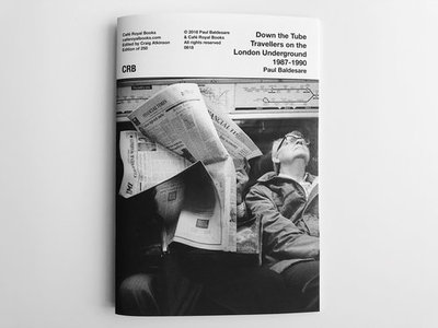 Paul Baldesare — Down the Tube Travellers on the London Underground 1987–1990