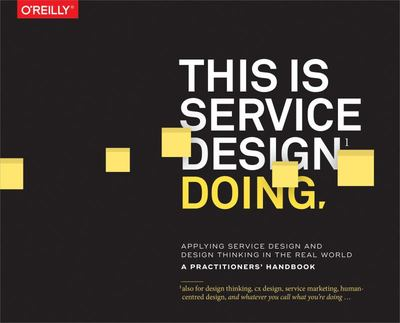 This Is Service Design Doing - Using Research and Customer Journey Maps to Create Successful Services