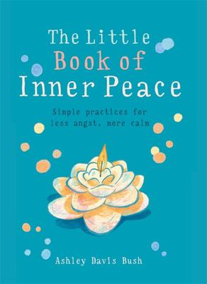 Little Book of Inner Peace - Simple practices for less angst, more calm