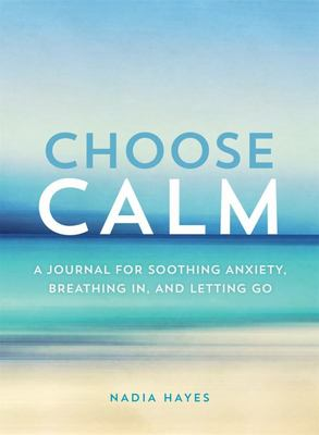 Choose Calm - A Journal for Breathing in, Letting Go, and Healing Anxiety