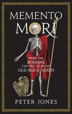 Memento Mori - What the Romans Can Tell Us about Old Age and Death