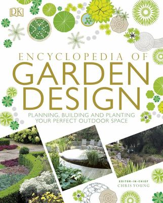 Encyclopedia of Garden Design: Planning, Building and Planting Your Perfect Outdoor Space