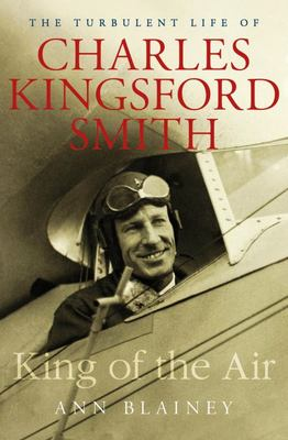 King of the Air: The Turbulent Life of Charles Kingsford Smith