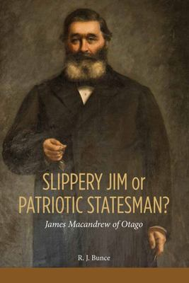 Slippery Jim or Patriotic Statesman? - James Macandrew of Otago