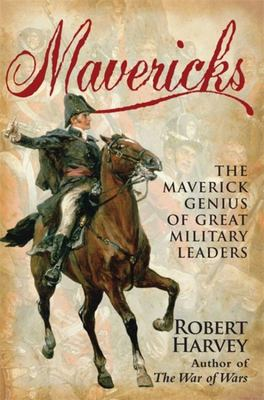 Mavericks: The Maverick Genius of Great Military Leaders