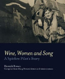 Wine, Women and Song: a Spitfire Pilots Story