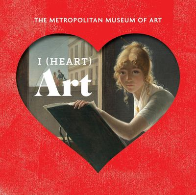 I Heart Art: The Work We Love from the Metropolitan Museum of Art
