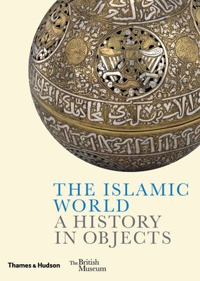 The Islamic World - A History in Objects